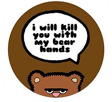 I will kill you with my bear hands by evannave
