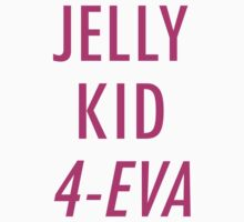 Jelly Kid 4-Eva by SammyJo114