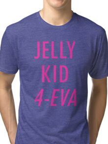 Jelly Kid 4-Eva Tri-blend T-Shirt