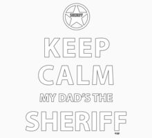 KEEP CALM MY DAD'S THE SHERIFF One Piece - Short Sleeve