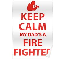 KEEP CALM MY DAD'S A FIREFIGHTER Poster