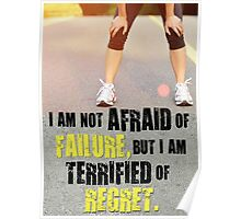 Not Afraid Of Failure. Terrified of Regret. Poster