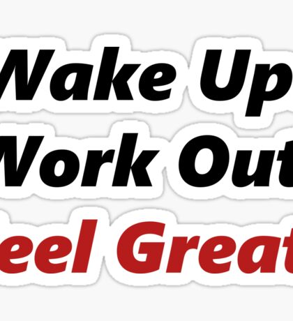 Wake Up, Work out, Feel Great! Sticker