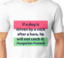 If A Dog Is Driven - Hungarian Proverb Unisex T-Shirt