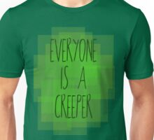 Everyone is a creeper Unisex T-Shirt