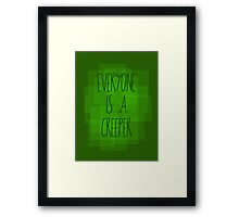 Everyone is a creeper Framed Print