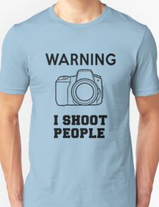 WARNING, I SHOOT PEOPLE T-Shirt