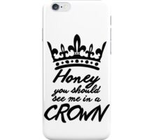 BBC Sherlock - Honey You Should See Me In A Crown iPhone Case/Skin