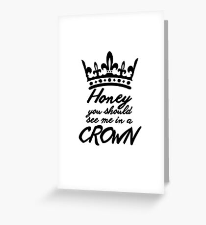 BBC Sherlock - Honey You Should See Me In A Crown Greeting Card