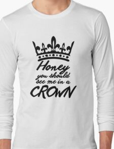 BBC Sherlock - Honey You Should See Me In A Crown Long Sleeve T-Shirt