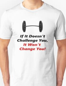 It Wont Change You! Unisex T-Shirt
