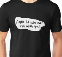 Home is wherever I'm with you - Edward Sharpe and the Magnetic Zeros Unisex T-Shirt