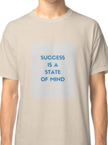 SUCCESS IS A STATE OF MIND Classic T-Shirt
