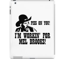 BLAZING SADDLES PISS ON YOU! - MEL BROOKS iPad Case/Skin