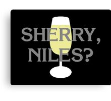 Sherry, Niles? Canvas Print