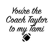 Friday Night Lights - You're the Coach Taylor to my Tami Photographic Print