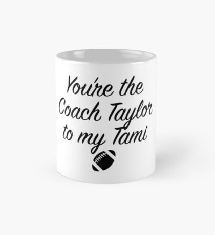 Friday Night Lights - You're the Coach Taylor to my Tami Mug