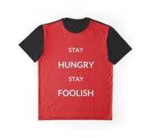 ~ STAY HUNGRY STAY FOOLISH ~ Graphic T-Shirt