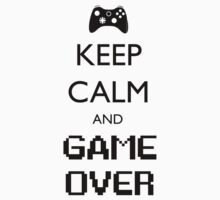 Keep Calm and Game Over by ScottW93