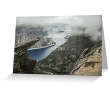 Not all those who wander 25 Greeting Card