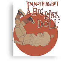 I'm Nothing But A Big Wax Doll Canvas Print