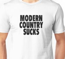 Modern Country Sucks Unisex T-Shirt