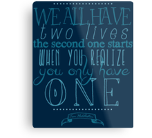 We all have two lives Metal Print