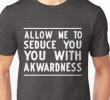 Allow me to seduce you with awkwardness Unisex T-Shirt