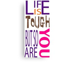 Life's Tough Canvas Print