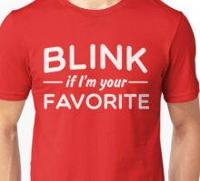 Blink if I'm your favorite Unisex T-Shirt