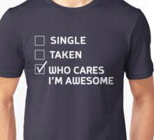 Single. Taken. Who cares? I'm awesome Unisex T-Shirt