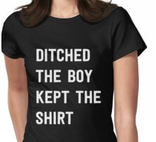 Ditched the boy kept the shirt Womens Fitted T-Shirt