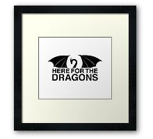 Dragons - Here for the Dragons Framed Print