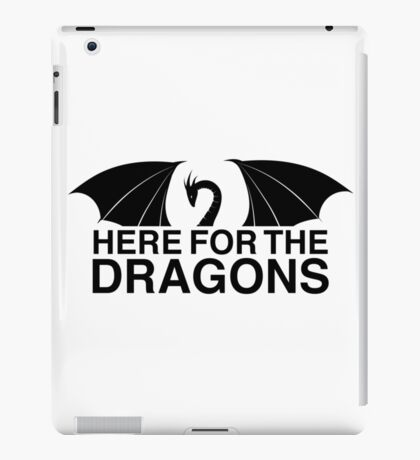 Dragons - Here for the Dragons iPad Case/Skin