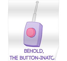 Behold, the button-inator Poster