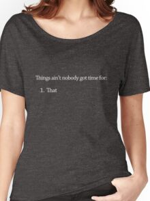 Things ain't nobody got time for: Women's Relaxed Fit T-Shirt