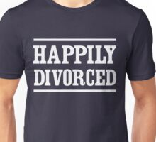 Happily Divorced Unisex T-Shirt