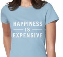 Happiness is Expensive Womens Fitted T-Shirt