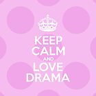 Keep Calm and Love Drama - Pink Polka Dots by sitnica