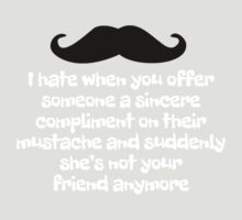 I hate when you offer someone a sincere compliment on their mustache and suddenly she's not your friend anymore by digerati