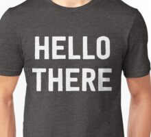 Hello there! Unisex T-Shirt