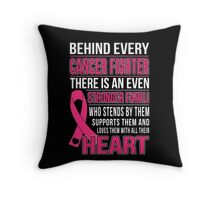 Behind Every Cancer Fighter There Is An Even Stronger Family Throw Pillow