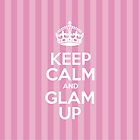 Keep Calm and Glam Up - Pink Stripes by sitnica