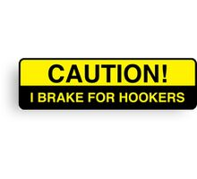 caution - I brake for hookers Canvas Print