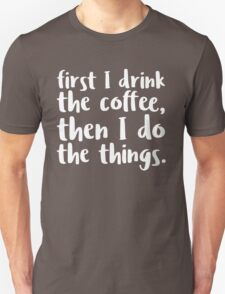 First I Drink the Coffee - V2 Unisex T-Shirt