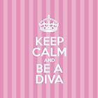 Keep Calm and Be a Diva - Pink Stripes by sitnica