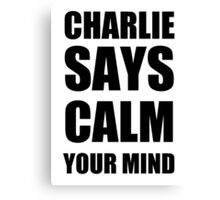 Charlie says calm your mind Canvas Print