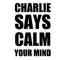 Charlie says calm your mind Photographic Print