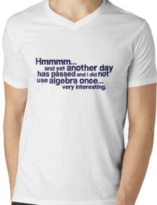 Hmmmm... and yet another day has passed and I did not use algebra once. Very interesting. Mens V-Neck T-Shirt
