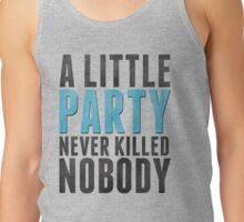 A Little Party Never Killed Nobody Tank Top